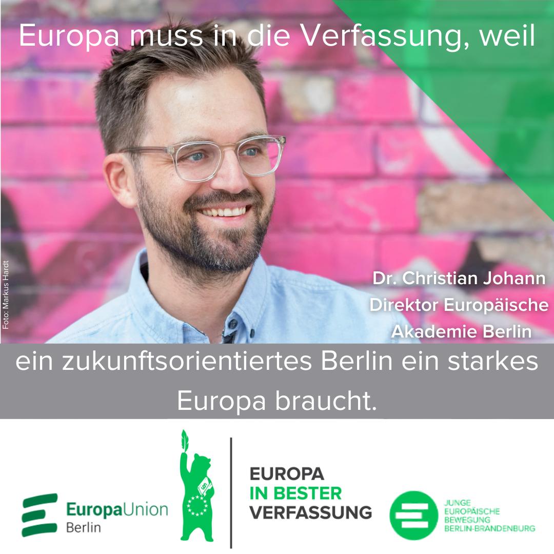 Europa muss in die Verfassung, weil ein zukunftsorientiertes Berlin ein starkes Europa braucht - Dr. Christian Johann, Direktor Europäische Akademie Berlin