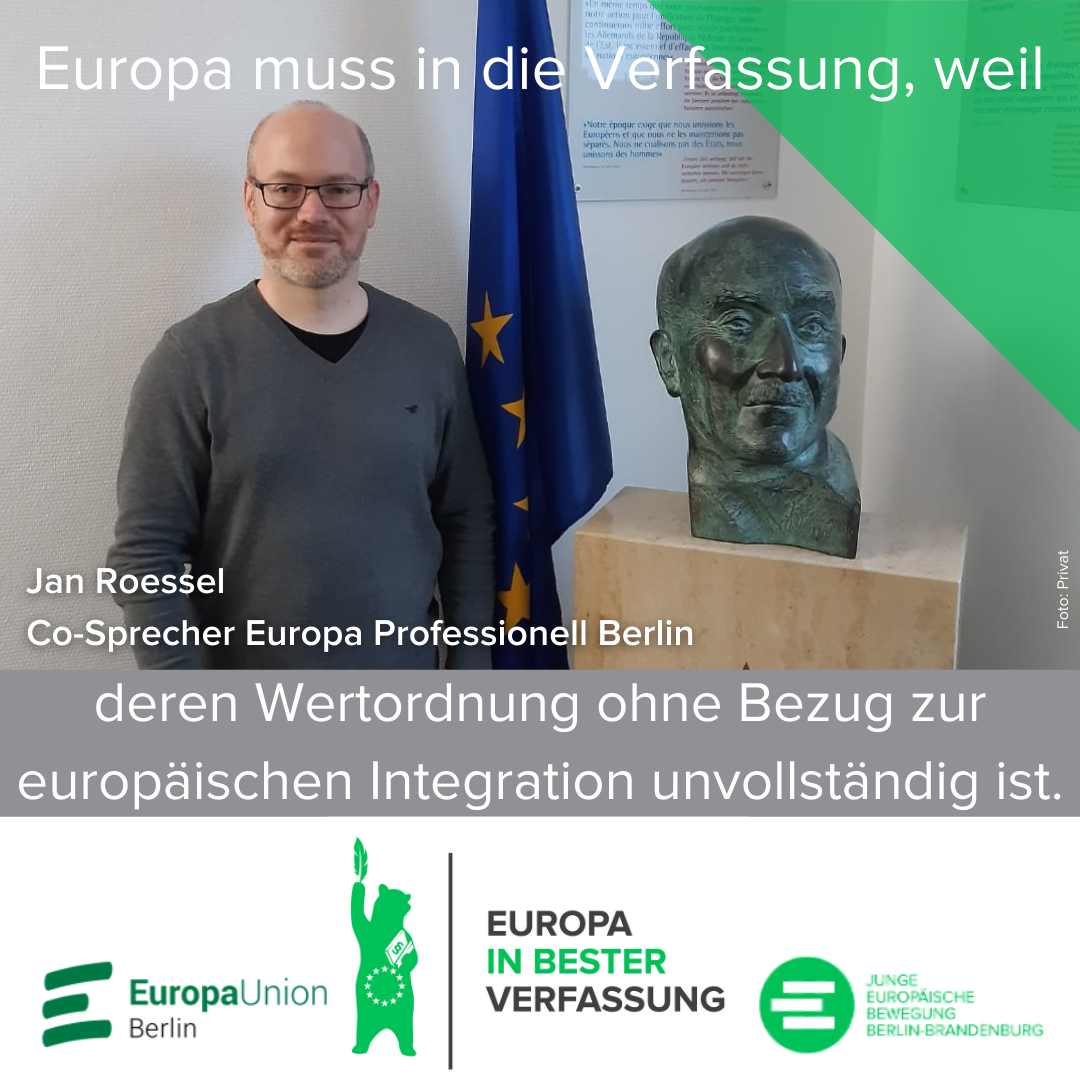 Europa muss in die Verfassung, weil deren Wertordnung ohnee Bezug zur europäischen Integration unvollständig ist. - Jan Roessel, Co-Sprecher Europa Professionell Berlin