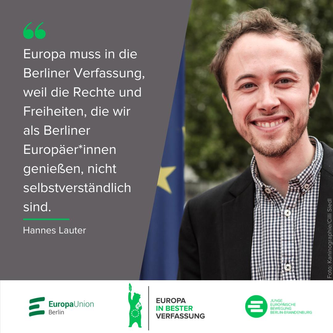 Europa muss in die Berliner Verfassung, weil die Rechte und Freiheiten, die wir als Berliner Europäer*innen genießen, nicht selbstverständlich sind. - Hannes Lauter