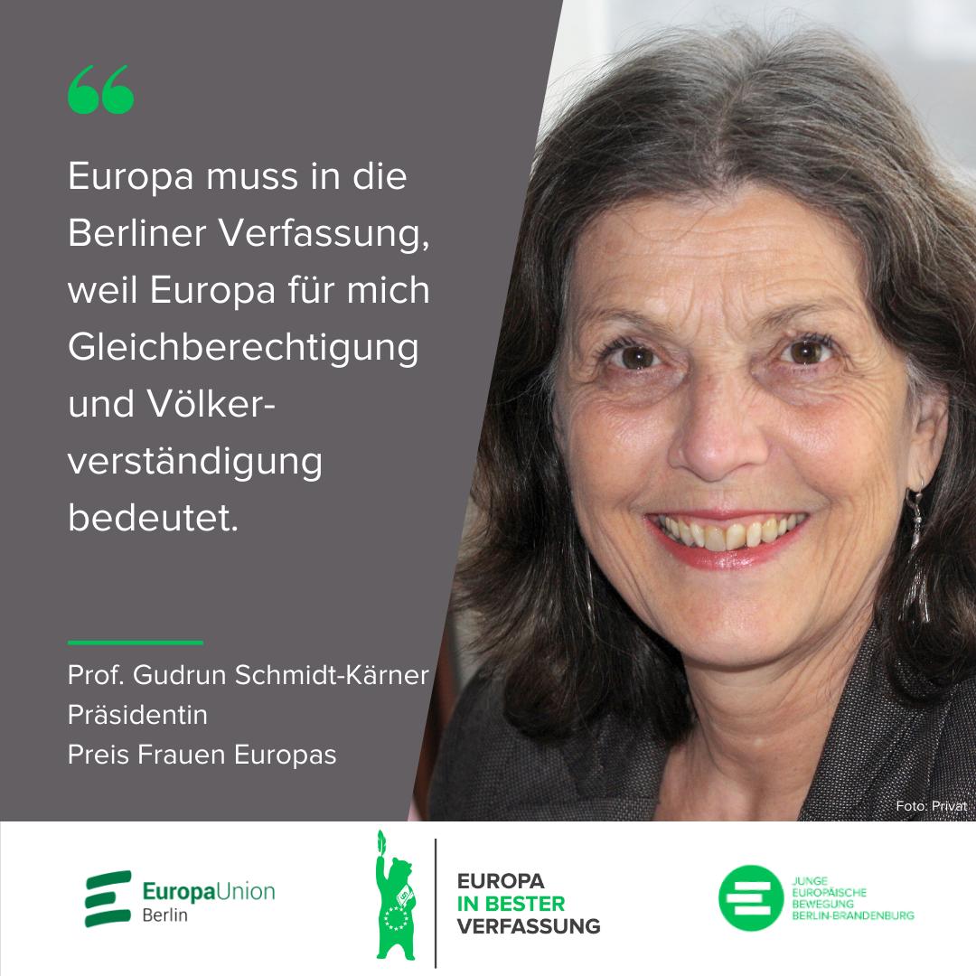 Europa muss in die Berliner Verfassung, weil Europa für mich Gleichberechtigung und Völkerverständigung bedeutet. - Prof. Gudrun Schmidt-Kärner, Präsidentin Preis Frauen Europas